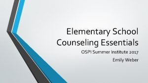Elementary School Counseling Essentials OSPI Summer Institute 2017