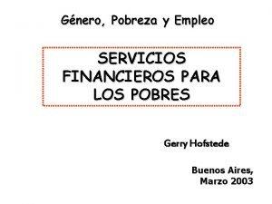 Gnero Pobreza y Empleo SERVICIOS FINANCIEROS PARA LOS