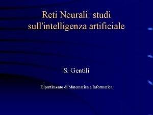 Reti Neurali studi sullintelligenza artificiale S Gentili Dipartimento