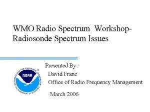 WMO Radio Spectrum Workshop Radiosonde Spectrum Issues Presented