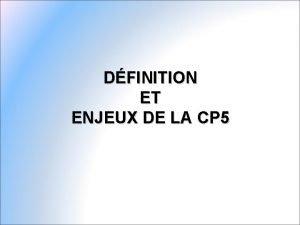 DFINITION ET ENJEUX DE LA CP 5 INTITUL