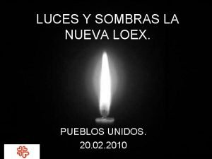 LUCES Y SOMBRAS LA NUEVA LOEX PUEBLOS UNIDOS