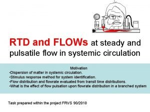 RTD and FLOWs at steady and pulsatile flow