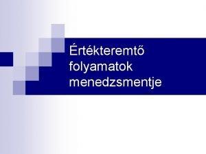 rtkteremt folyamatok menedzsmentje Ktelez irodalom n n Polnyi