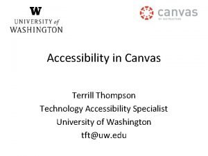 Accessibility in Canvas Terrill Thompson Technology Accessibility Specialist