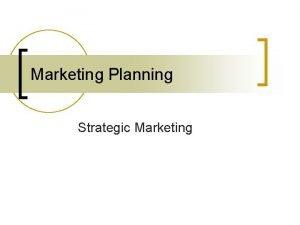 Marketing Planning Strategic Marketing Marketing Planning n Good