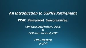 An Introduction to USPHS Retirement PPAC Retirement Subcommittee