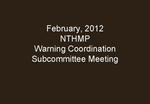 February 2012 NTHMP Warning Coordination Subcommittee Meeting Agenda
