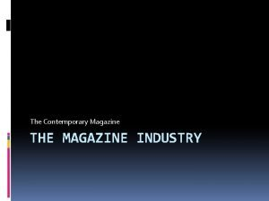 The Contemporary Magazine THE MAGAZINE INDUSTRY What is