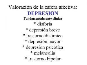 Valoracin de la esfera afectiva DEPRESION Fundamentalmente clnica