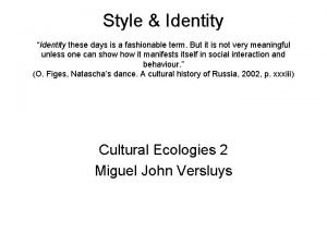 Style Identity Identity these days is a fashionable