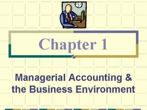 Chapter 1 Managerial Accounting the Business Environment Managerial
