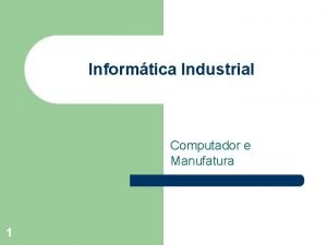 Informtica Industrial Computador e Manufatura 1 Computador e