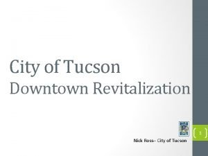City of Tucson Downtown Revitalization 1 Nick Ross
