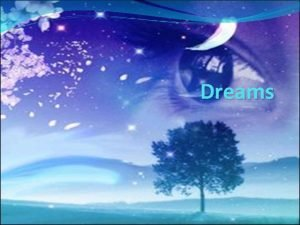 Dreams Introduction to Dreams have been a part
