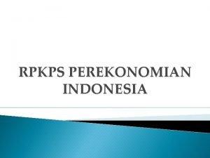 RPKPS PEREKONOMIAN INDONESIA 1 Sejarah Perekonomian Indonesia Perkembangan