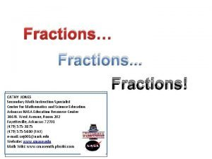 Fractions Fractions Fractions CATHY JONES Secondary Math Instruction