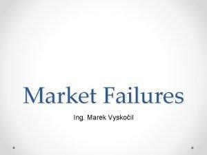 Market Failures Ing Marek Vyskoil Market efficiency Revision
