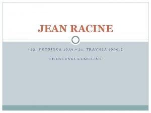 JEAN RACINE 22 PROSINCA 1639 21 TRAVNJA 1699