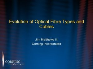 Evolution of Optical Fibre Types and Cables Jim
