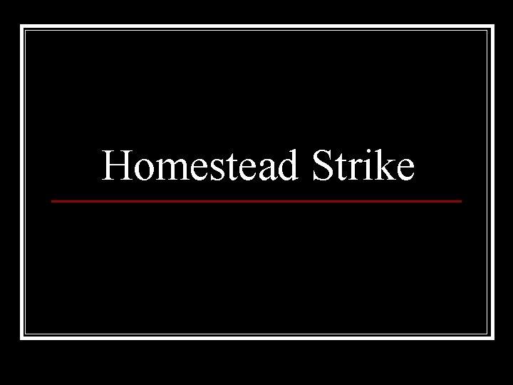 Homestead Strike Homestead Pennsylvania 1881 Homestead lies across