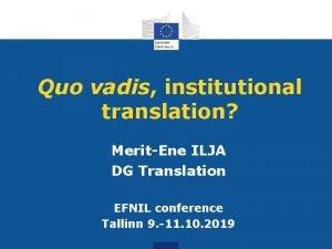 Quo vadis institutional translation MeritEne ILJA DG Translation