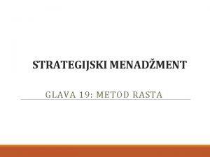 STRATEGIJSKI MENADMENT GLAVA 19 METOD RASTA METOD RASTA