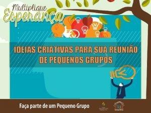 IDEIAS CRIATIVAS PARA SUA REUNIO DE PEQUENOS GRUPOS