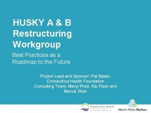 HUSKY A B Restructuring Workgroup Best Practices as