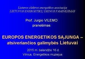 Lietuvos elektros energetikos asociacija LIETUVOS ENERGETIK DIENOS PAMINJIMAS