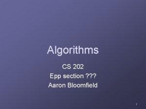 Algorithms CS 202 Epp section Aaron Bloomfield 1