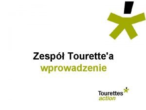 Zesp Tourettea wprowadzenie Zesp Tourettea wprowadzenie Inni powinni