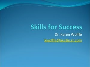 Skills for Success Dr Karen Wolffe kwolffeaustin rr