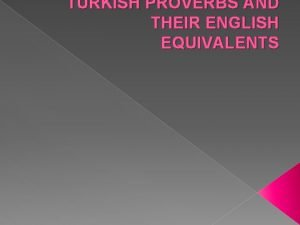 TURKISH PROVERBS AND THEIR ENGLISH EQUIVALENTS 1 Adamn