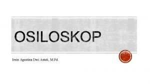 Irnin Agustina Dwi Astuti M Pd Oscilloscope merupakan