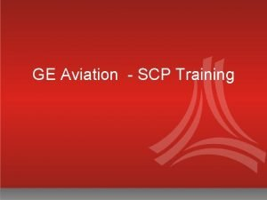 GE Aviation SCP Training Training Agenda q q