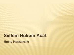 Sistem Hukum Adat Hetty Hassanah DEFINISI HUKUM ADAT