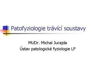Patofyziologie trvc soustavy MUDr Michal Jurajda stav patologick