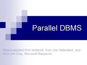 Parallel DBMS Textbook Chapter 22 Slides adapted from