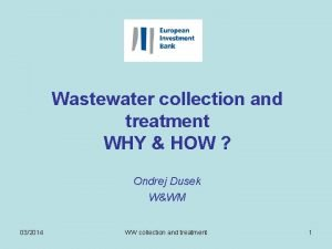 Wastewater collection and treatment WHY HOW Ondrej Dusek