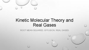 Kinetic Molecular Theory and Real Gases ROOT MEAN
