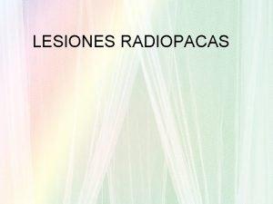 LESIONES RADIOPACAS LESIONES RADIOPACAS PERIAPICALES LESIONES PERIAPICALES Patologas