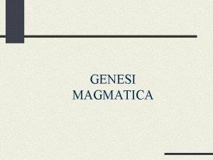 GENESI MAGMATICA Ambienti di formazione I minerali sono