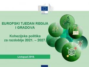 EUROPSKI TJEDAN REGIJA I GRADOVA Kohezijska politika za