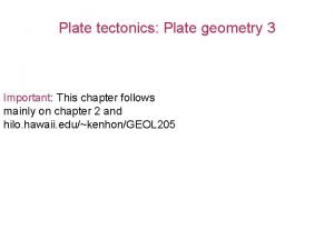Plate tectonics Plate geometry 3 Important This chapter