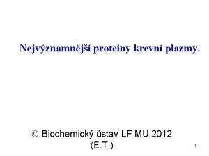 Nejvznamnj proteiny krevn plazmy Biochemick stav LF MU
