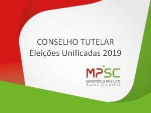 CONSELHO TUTELAR Eleies Unificadas 2019 Grupo de Trabalho