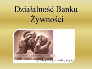 Dziaalno Banku ywnoci Co to s Banki ywnoci