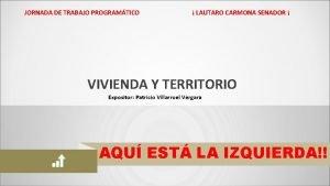 JORNADA DE TRABAJO PROGRAMTICO LAUTARO CARMONA SENADOR VIVIENDA