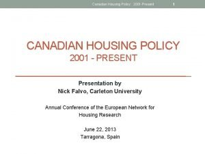 Canadian Housing Policy 2001 Present 1 CANADIAN HOUSING